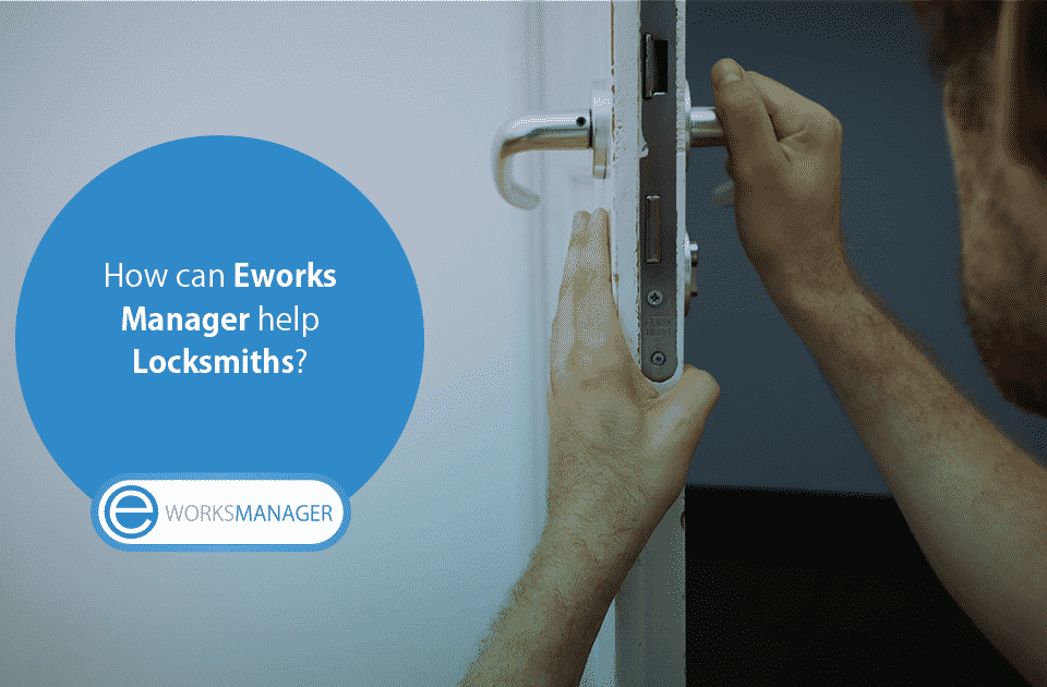 How can Eworks Manager help Locksmiths?