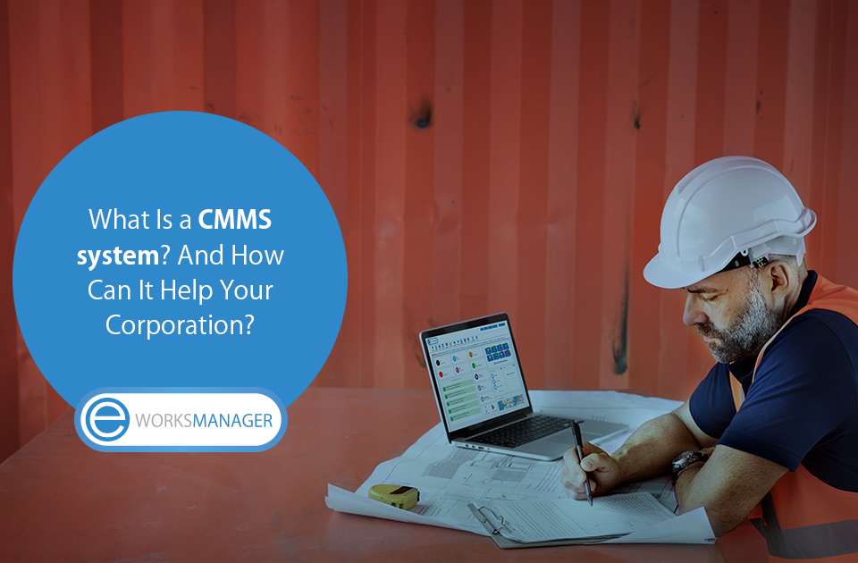 What Is a CMMS system? And How Can It Help Your Corporation?