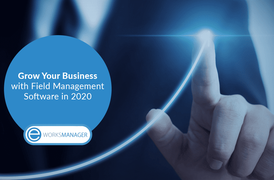 Grow Your Business with Field Management Software in 2020
