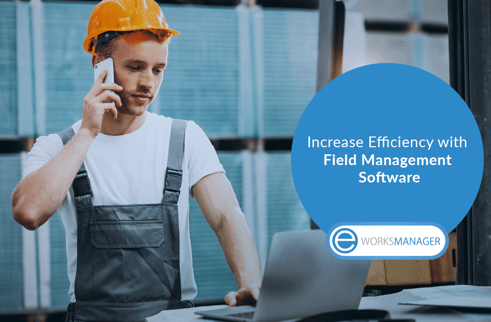 Increase Efficiency with Field Management Software