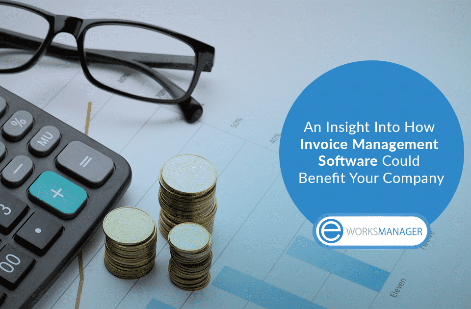 An Insight Into How Invoice Management Software Could Benefit Your Company