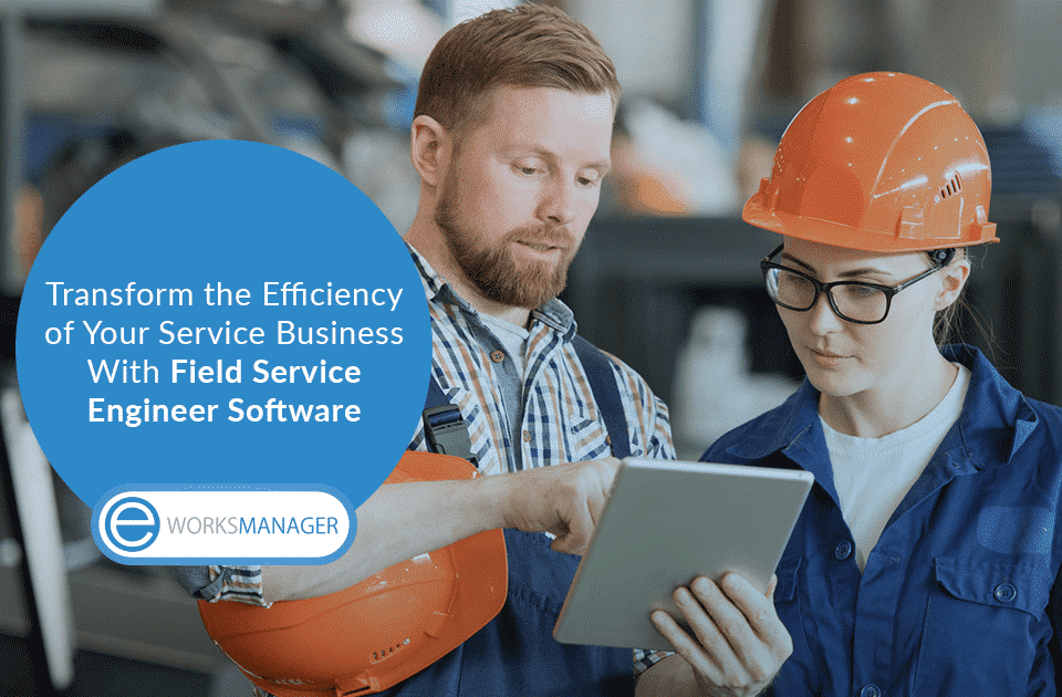 Transform the Efficiency of Your Service Business With Field Service Engineer Software